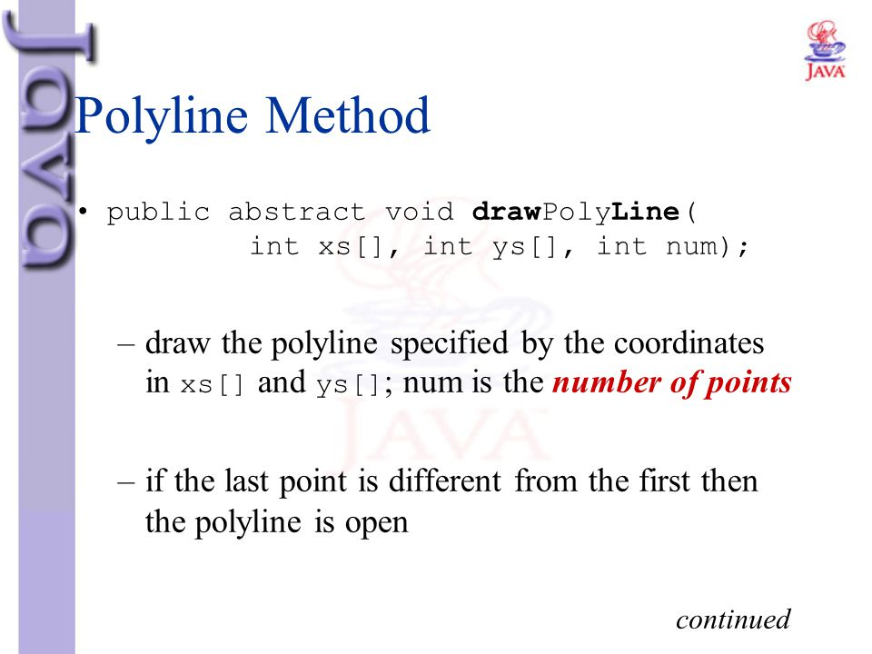 Polyline Method public abstract void drawPolyLine( int xs[], int ys[], int num);